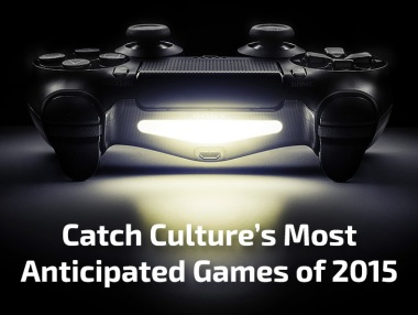 Catch Culture's Most Anticipated Games of 2015