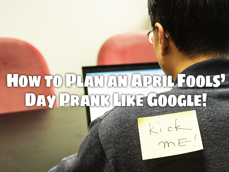 How to Plan an April Fools' Day Prank Like Google!